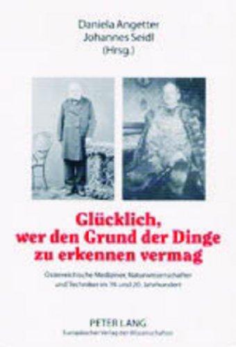 9783631388679: Gluecklich, Wer Den Grund Der Dinge Zu Erkennen Vermag: Oesterreichische Mediziner, Naturwissenschafter Und Techniker Im 19. Und 20. Jahrhundert