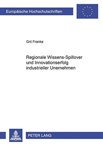 Regionale Wissens-Spillover Und Innovationserfolg Industrieller Unternehmen (Europaeische ...