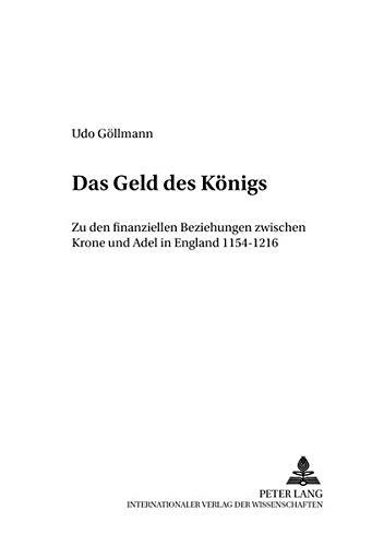 Das Geld des Königs Zu den finanziellen Beziehungen zwischen Krone und Adel in England 1154-...