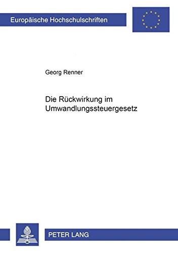 Die Rückwirkung im Umwandlungssteuergesetz: Renner, Georg