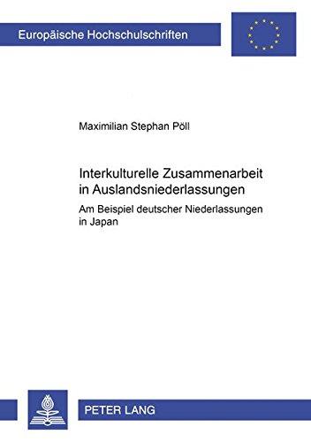 9783631390474: Interkulturelle Zusammenarbeit in Auslandsniederlassungen: am Beispiel deutscher Niederlassungen in Japan (Europäische Hochschulschriften / European ... Universitaires Européennes) (German Edition)