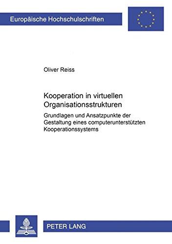 Kooperation in Virtuellen Organisationsstrukturen: Grundlagen Und Ansatzpunkte Der Gestaltung Eines...