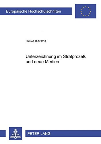Unterzeichnung im Strafprozeß und neue Medien: Kerszis, Heike