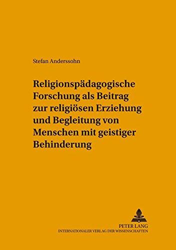 9783631391129: Religionspädagogische Forschung als Beitrag zur religiösen Erziehung und Begleitung von Menschen mit geistiger Behinderung (Beitreage Zur Erziehungswissenschaft Und Biblischen Bildung,)