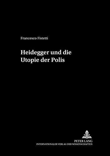 9783631391211: Heidegger und die Utopie der Polis: 50 (Philosophie Und Geschichte Der Wissenschaften)