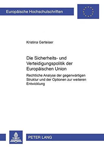 Die Sicherheits- und Verteidigungspolitik der Europäischen Union: Rechtliche Analyse der ...