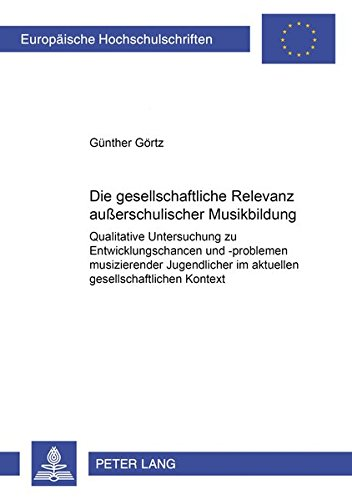 9783631392669: Die gesellschaftliche Relevanz außerschulischer Musikbildung: Qualitative Untersuchung zu Entwicklungschancen und -problemen musizierender ... Universitaires Européennes) (German Edition)