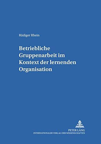 Betriebliche Gruppenarbeit im Kontext der lernenden Organisation: R�diger Rhein