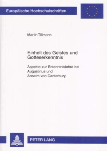 Einheit Des Geistes Und Gotteserkenntnis: Aspekte Zur Erkenntnislehre Bei Augustinus Und Anselm Von...
