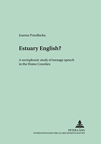 9783631393406: Estuary English?: A sociophonetic study of teenage speech in the Home Counties (Polish Studies in English Language and Literature)