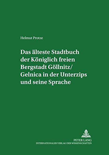 Das älteste Stadtbuch der Königlich freien Bergstadt Göllnitz/ Gelnica in der ...