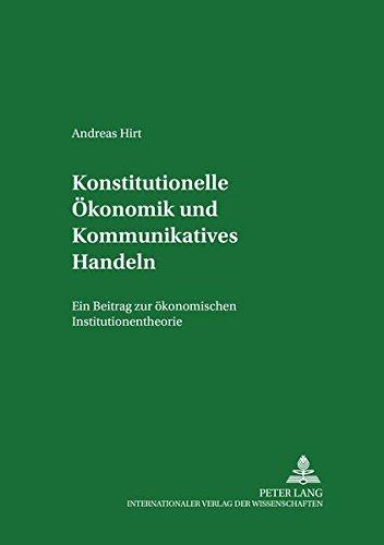 9783631393642: Konstitutionelle Oekonomik Und Kommunikatives Handeln: Ein Beitrag Zur Oekonomischen Institutionentheorie (Institutionelle Und Sozial-Eokonomie)