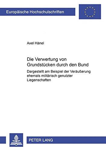 Die Verwertung von Grundstücken durch den Bund Dargestellt am Beispiel der Veräuß...