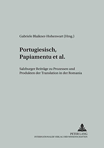 9783631393970: Portugiesisch, Papiamentu et al: Salzburger Beiträge zu Prozessen und Produkten der Translation in der Romania (Studien Zur Romanischen Sprachwissenschaft Und Interkulturellen Kommunikation)