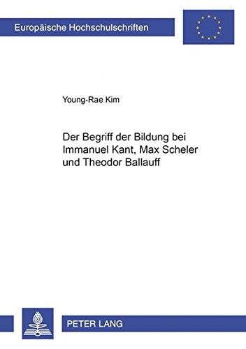 Der Begriff der Bildung bei Immanuel Kant, Max Scheler und Theodor Ballauff: Young-Rae Kim