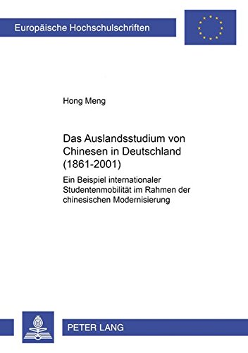 9783631394335: Das Auslandsstudium von Chinesen in Deutschland (1861-2001): Ein Beispiel internationaler Studentenmobilität im Rahmen der chinesischen Modernisierung ... / European University Studie)