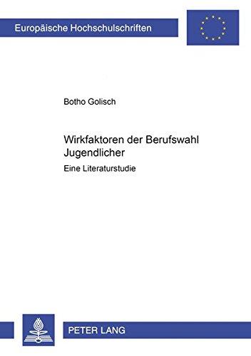 Wirkfaktoren Der Berufswahl Jugendlicher: Eine Literaturstudie (Europaeische Hochschulschriften / ...