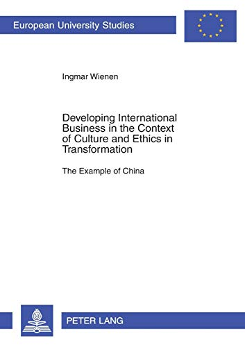 9783631395332: Developing International Business in the Context of Culture and Ethics in Transformation: The Example of China (Europaische Hochschulschriften Reihe 5: Volks- und Betriebswirtschaft)