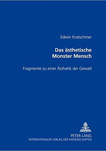 Das ästhetische Monster Mensch Fragmente zu einer Ästhetik der Gewalt: Kratschmer, Edwin