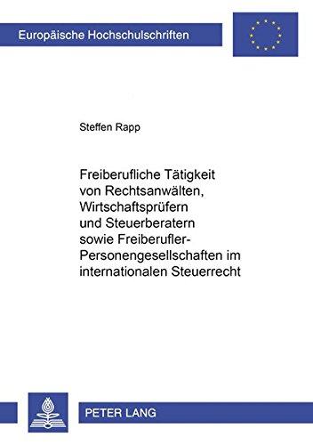 9783631396438: Freiberufliche Tätigkeit von Rechtsanwälten, Wirtschaftsprüfern und Steuerberatern sowie Freiberufler-Personengesellschaften im internationalen ... Universitaires Européennes) (German Edition)