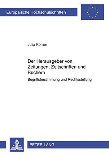 9783631397176: Der Herausgeber von Zeitungen, Zeitschriften und Büchern: Begriffsbestimmung und Rechtsstellung (Europäische Hochschulschriften / European University ... Universitaires Européennes) (German Edition)