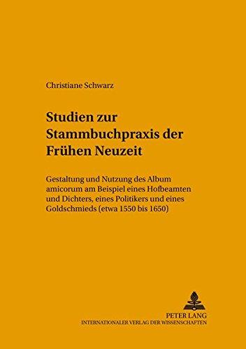 Studien zur Stammbuchpraxis der Frühen Neuzeit: Christiane Schwarz