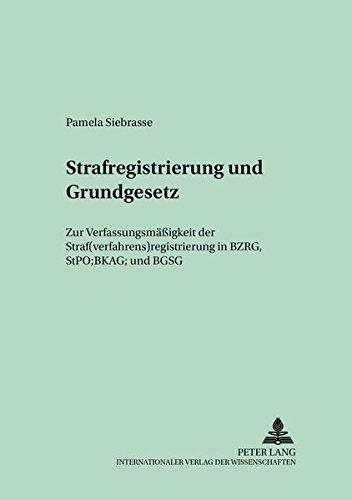 9783631397541: Strafregistrierung und Grundgesetz: Zur Verfassungsmäßigkeit der Straf(verfahrens)registrierung in BZRG, StPO, BKAG und BGSG (Bielefelder Rechtsstudien) (German Edition)