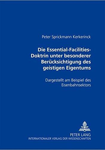 Die Essential-Facilities-Doktrin unter besonderer Berücksichtigung des geistigen Eigentums: Peter ...