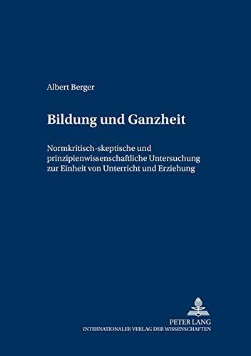 9783631397985: Bildung und Ganzheit: Normkritisch-skeptische und prinzipienwissenschaftliche Untersuchung zur Einheit von Unterricht und Erziehung (Grundfragen der Pädagogik) (German Edition)