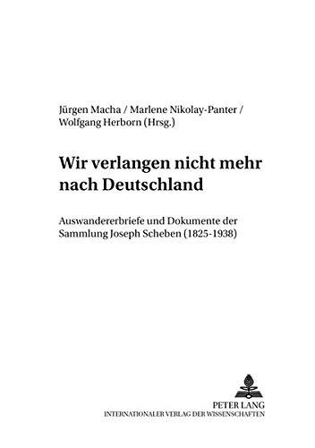 9783631398074: Wir verlangen nicht mehr nach Deutschland: Auswandererbriefe und Dokumente der Sammlung Joseph Scheben (1825-1938) (Sprachgeschichte Des Deutschen in Nordamerika: Quellen Und Studien)