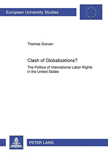 Clash of Globalizations?: The Politics of International Labor Rights in the United States (...
