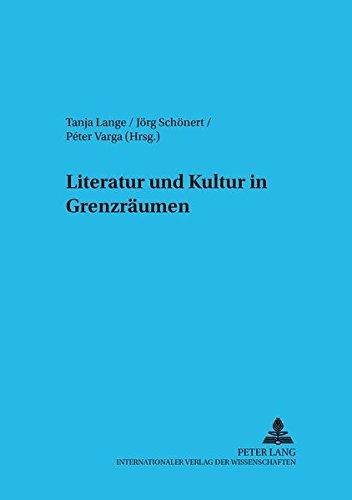 Literatur Und Kultur in Grenzraeumen: 2 (Budapester Studien Zur Literaturwissenschaft): ...