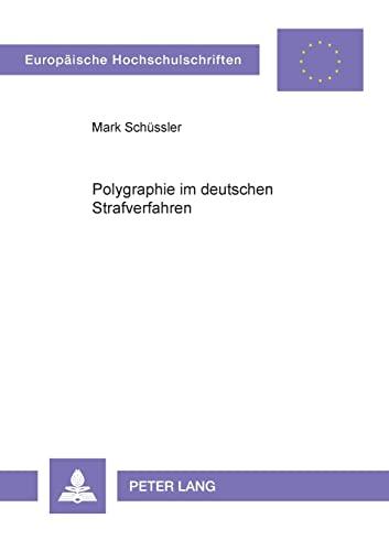 Polygraphie im deutschen Strafverfahren Die Zulässigkeit psychophysiologischer Glaubwü...
