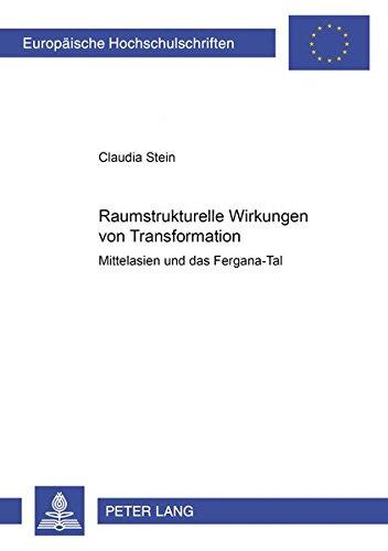 Raumstrukturelle Wirkungen von Transformation Mittelasien und das Fergana-Tal: Stein, Claudia