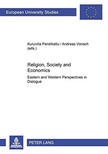 Religion, Society and Economics Eastern and Western Perspectives in Dialogue: Pandikattu, Kurvilla ...
