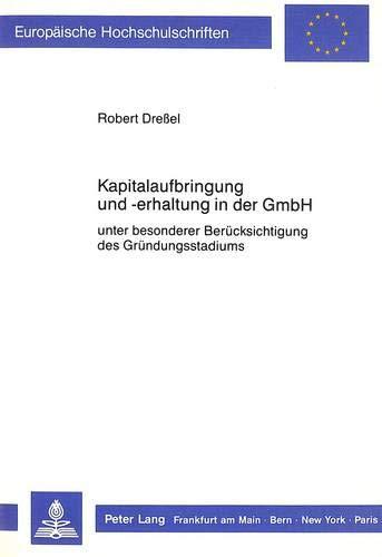 Kapitalaufbringung und -erhaltung in der GmbH unter besonderer Berücksichtigung des Grü...