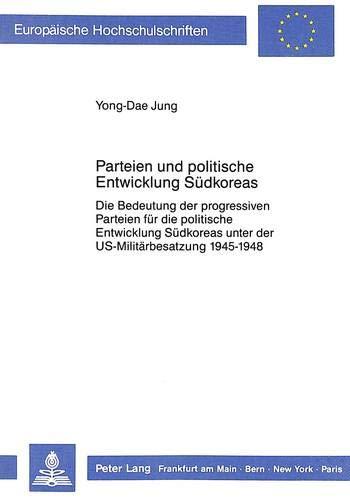 Parteien Und Politische Entwicklung Suedkoreas: Die Bedeutung Der Progressiven Parteien Fuer Die ...