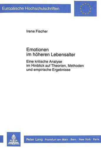 Emotionen im höheren Lebensalter Eine kritische Analyse im Hinblick auf Theorien, Methoden und...