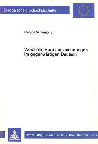 9783631404294: Weibliche Berufsbezeichnungen im gegenwärtigen Deutsch: Bundesrepublik Deutschland, Österreich und Schweiz im Vergleich (Europäische ... Universitaires Européennes) (German Edition)