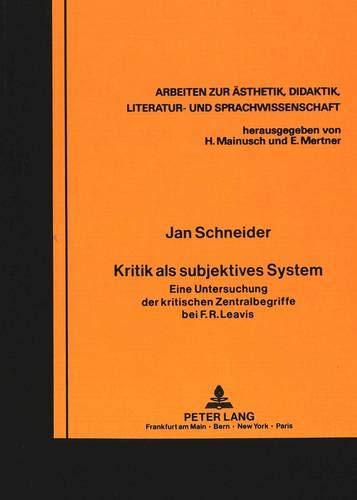 Kritik als subjektives System: Eine Untersuchung der kritischen Zentralbegriffe bei F.R. Leavis (...