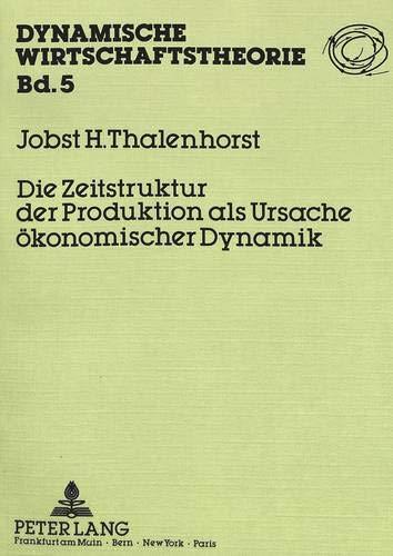 9783631405222: Die Zeitstruktur der Produktion als Ursache ökonomischer Dynamik (Dynamische Wirtschaftstheorie) (German Edition)