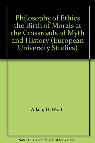 9783631405376: A Philosophy of Ethics: The Birth of Morals at the Crossroads of Myth and History (Europäische Hochschulschriften / European University Studies / Publications Universitaires Européennes)