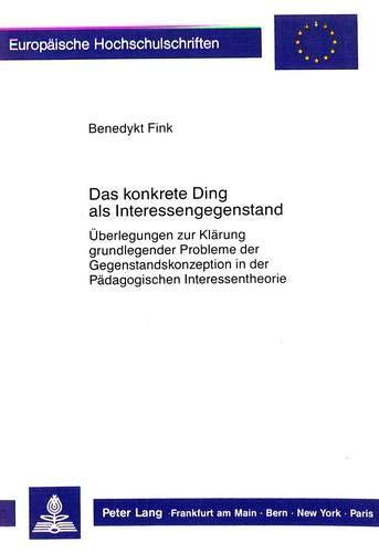 9783631405857: Das konkrete Ding als Interessengegenstand: Überlegungen zur Klärung grundlegender Probleme der Gegenstandskonzeption in der Pädagogischen ... Universitaires Européennes) (German Edition)