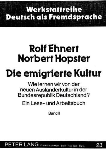 9783631406168: Die Emigrierte Kultur: Wie Lernen Wir Von Der Neuen Auslaenderkultur in Der Bundesrepublik Deutschland?. Ein Lese- Und Arbeitsbuch. Bd. I (Werkstattreihe Deutsch ALS Fremdsprache)