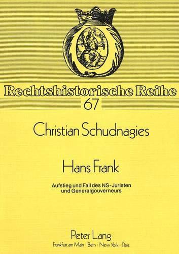 9783631406229: Hans Frank: Aufstieg und Fall des NS-Juristen und Generalgouverneurs (Rechtshistorische Reihe) (German Edition)