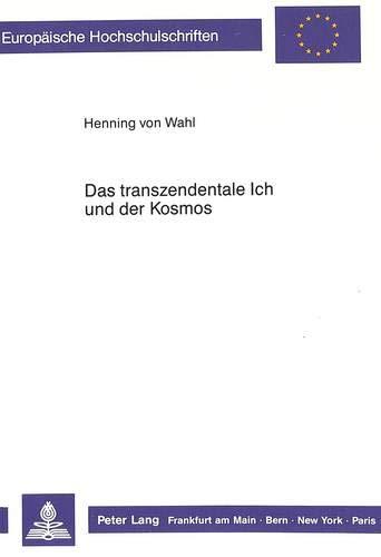 9783631406441: Das transzendentale Ich und der Kosmos. Die Grundsätze einer wissenschaftlichen Metaphysik