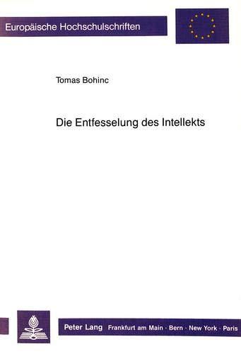 Die Entfesselung des Intellekts: Eine Untersuchung über die Möglichkeit der An-sich-Erkenntnis in ...