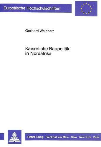 Kaiserliche Baupolitik in Nordafrika: Studien Zu Den Bauinschriften Der Diokletianischen Zeit Und ...