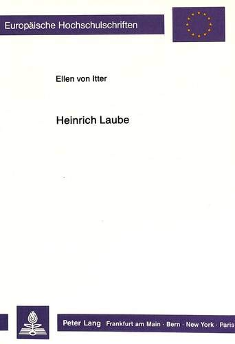 9783631407080: Heinrich Laube: Ein jungdeutscher Journalist und Kritiker (Europäische Hochschulschriften / European University Studies / Publications Universitaires Européennes) (German Edition)