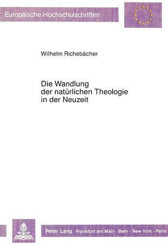 Die Wandlung der natürlichen Theologie in der Neuzeit: Richebächer, Wilhelm